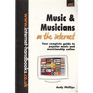 Music and Musicians on the Internet: Your Complete Guide to Contemporary Popular Music and Music-making Online (Internet handbooks)