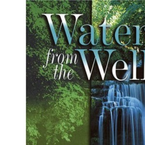 Water from the Well: Refreshment from the Bible to Revive Your Thirsting