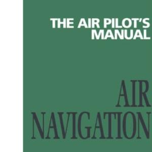 The Air Pilot's Manual Volume 3: Air Navigation
