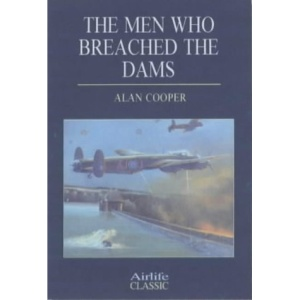 The Men Who Breached the Dams (Airlife's Classics)
