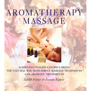Aromatherapy and Massage: Achieving Health and Well-Being the Natural Way with Simple Massage Techniques and Aromatic Treatments