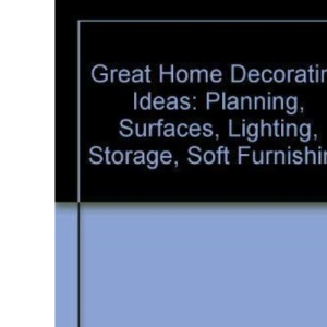 Great Home Decorating Ideas: Planning, Surfaces, Lighting, Storage, Soft Furnishing