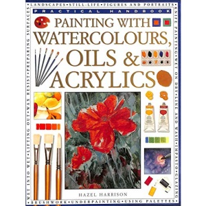 How to Paint with Watercolour, Oil and Acrylic (Practical Handbook)