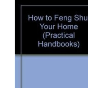 How to Feng Shui Your Home (Practical handbooks)