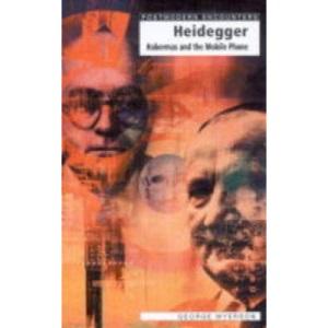Heidegger, Habermas and the Mobile Phone (Postmodern Encounters)