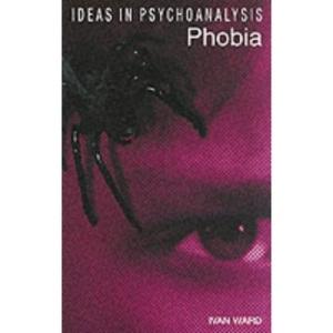 Phobia (Ideas in Psychoanalysis)
