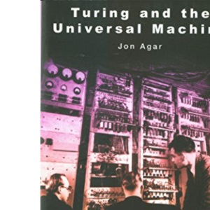 Turing and the Universal Machine: The Making of the Modern Computer (Revolutions in science)