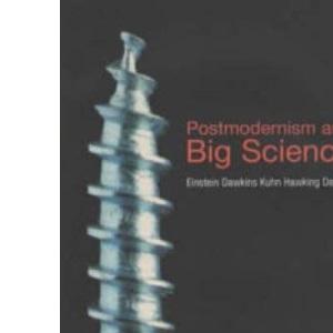 Postmodernism and Big Science: Einstein, Dawkins, Kuhn, Hawking, Darwin