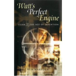 Watt's Perfect Engine: Steam and the Age of Invention