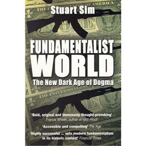 Fundamentalist World: The New Dark Age of Dogma