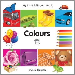 My First Bilingual Book - Colours - English-Japanese (My First Bilingual Books)
