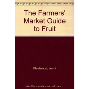 The Farmers' Market Guide to Fruit (Farmers Market Guide)