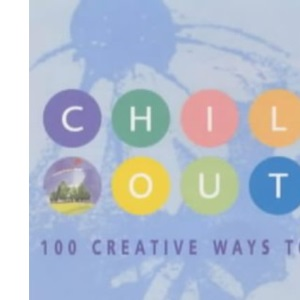 Chill out: 100 Creative Ways to Relax