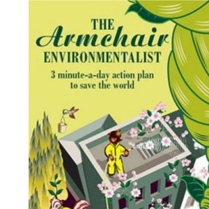 The Armchair Environmentalist: 3 Minute a Day Action Plan to Save the Planet