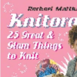 Knitorama: 25 Great and Glam Things to Knit
