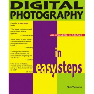 Digital Photography in Easy Steps: All You Need - In A Flash!