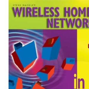 Wireless Home Networking in Easy Steps (In Easy Steps Series)