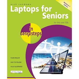 Laptops for Seniors in Easy Steps: Windows 7 Edition - For the Over 50s