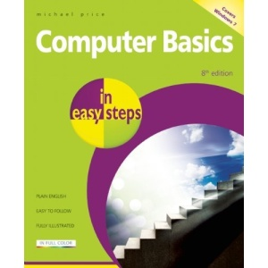 Computer Basics in Easy Steps: Windows 7 Edition