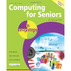 Computing for Seniors in Easy Steps: Windows 7 International Edition