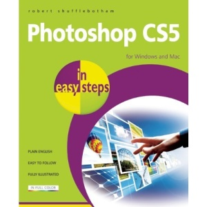 Photoshop CS5 in Easy Steps: For the Mac and PCs