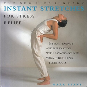 Instant Stretches for Stress Relief: Instant Energy and Relaxation with Easy-to-follow Yoga Stretching Techniques (New Life Library)