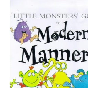Little Monster's Guide to Modern Manners: A First Guide to Etiquette for Young People with Wise Heads