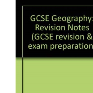 GCSE Geography: Revision Notes (GCSE revision & exam preparation)