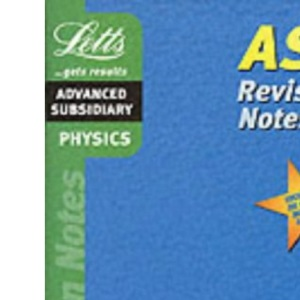 Physics: AS Level Revision Notes (Letts revision notes)