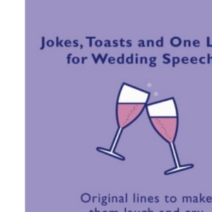 Jokes, Toasts and One-Liners for Wedding Speeches: Original Lines to Make Them Laugh and Cry (Confetti)