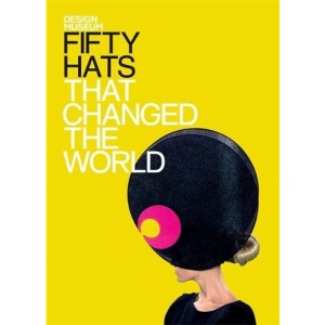 Fifty Hats That Changed the World: Design Museum