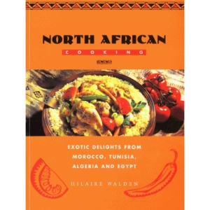 North African Cooking: Exotic Delights from Morocco, Tunisia, Algeria and Egypt (Global Gourmet)