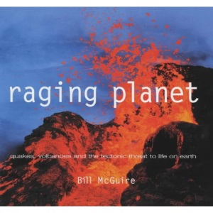 Raging Planet: Earthquakes, Volcanoes and the Tectonic Threat to Life on Earth