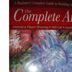 Complete Artist: A Beginner's Guide to Painting and Drawing