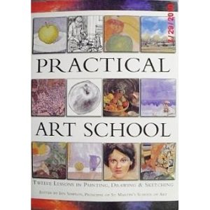 Practical Art School: Twelve Lessons in Painting, Drawing & Sketching