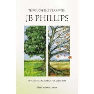 Through the Year with Jb Phillips: Devotional Readings for Every Day