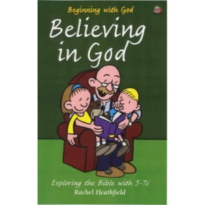 Believing in God: Exploring the Bible with 5-7s (Beginning with God)