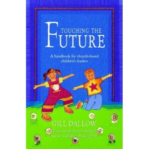 Touching the Future: A Handbook for Church-based Children's Leaders