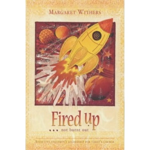 Fired Up...Not Burnt Out: Effective Children's Leadership for Today's Church