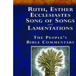 Ruth, Esther, Ecclesiastes, Song of Songs, and Lamentations: A Bible Commentary for Every Day (The People's Bible Commentaries)