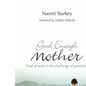 Good Enough Mother: God at Work in the Challenge of Parenting