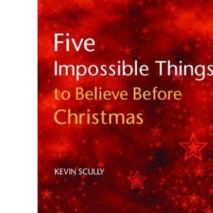 Five Impossible Things to Believe Before Christmas