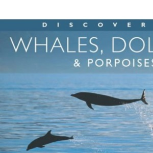 Discovering Whales, Dolphins and Porpoises (Worldlife Library)