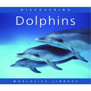 Discovering Dolphins (Worldlife Library)