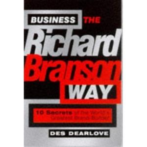 Business the Richard Branson Way: 10 Secrets of the World's Leading Brand Builder (Bigshots)