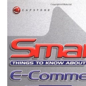 Smart Things to Know About E-commerce (Smart Things to Know About (Stay Smart!) Series)