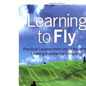 Learning To Fly: Practical Lessons from One of the World's Leading Knowledge Companies