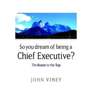 So You Dream of Being a Chief Executive?: The Route to the Top