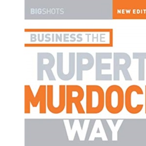 Big Shots: 10 Secrets of the World's Greatest Deal Maker - Business the Rupert Murdoch Way (Big Shots Series)