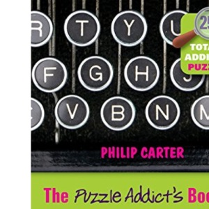 The Puzzle Addict's Book of Codes: 250 Totally Addictive Cryptograms for You to Crack
